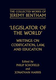 Legislator of the World: Writings on Codification, Law, and Education - Jeremy Bentham, Jonathan Harris (Editor), Phil Schofield (Editor)
