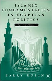 Islamic Fundamentalism In Egyptian Politics, Updated Edition - Barry Rubin