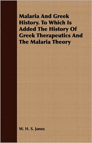Malaria and Greek History. to Which Is Added the History of Greek Therapeutics and the Malaria Theory - W. H. S. Jones