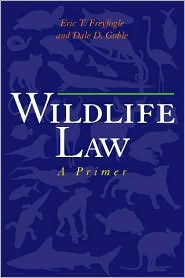 Wildlife Law: A Primer - Eric T. Freyfogle, Dale D. Goble