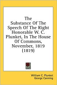 The Substance Of The Speech Of The Right Honorable W.C. Plunket, In The House Of Commons, November, 1819 (1819) - William C. Plunket, George Canning, Lord Grenville