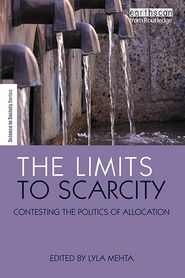 The Limits to Scarcity: Contestations and Constructions - Lyla Mehta (Editor), Foreword by Wolfgang Sachs