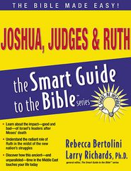 Joshua, Judges and Ruth: Smart Guide to the Bible - Rebecca Bertolini, Larry Richards (Editor)