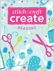 Stitch, Craft, Create - Beading: 7 quick & easy beading projects - Various
