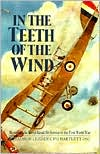 In the Teeth of the Wind; The Story of a Naval Pilot on the Western Front, 1916-1918 - Nick Bartlett (Editor), C.P. Bartlett, C.P.O. Bartlett