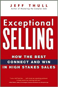 Exceptional Selling: How the Best Connect and Win in High Stakes Sales - Jeff Thull