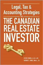 Legal, Tax and Accounting Strategies for the Canadian Real Estate Investor - Steven Cohen, George Dube