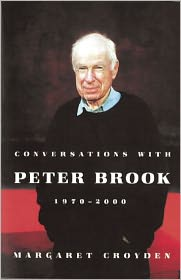 Conversations with Peter Brook: 1970-2000 - Margaret Croyden (Editor), With Peter Brook