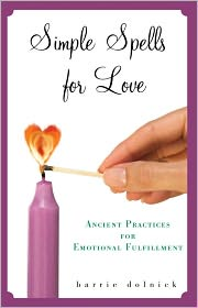 Simple Spells for Love: Ancient Practices for Emotional Fulfillment - Barrie Dolnick