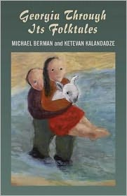 Georgia Through Its Folktales - Michael P. Berman, Miranda Gray (Illustrator), Ketevan Kalandadze (Translator)