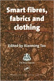 Smart Fibres Fabrics and Clothing - Xiaoming Tao (Editor)