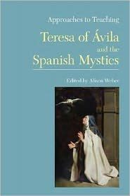 Approaches to Teaching Teresa of Avila and the Spanish Mystics - Alison Weber (Editor)