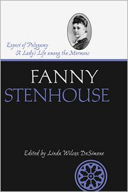 Exposé of Polygamy: A Lady's Life Among the Mormons - Fanny Stenhouse, Linda Wilcox DeSimone