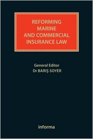 Reforming Maritime and Commercial Insurance Law - Baris Soyer