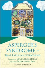 Asperger's Syndrome - That Explains Everything: Strategies for Education, Life and Just About Everything Else - Stephen Bradshaw, Foreword by Francesca Happ?