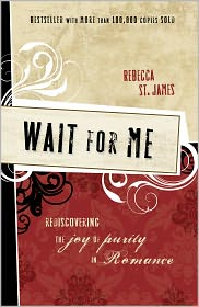 Wait for Me: Rediscovering the Joy of Purity in Romance - Rebecca St. James