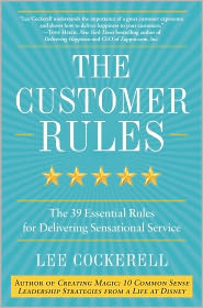 The Customer Rules: The 39 Essential Rules for Delivering Sensational Service - Lee Cockerell