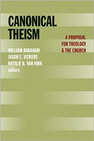 Canonical Theism: A Proposal for Theology and the Church - William Abraham (Editor), Jason E. Vickers (Editor), Natalie B. Van Kirk (Editor)