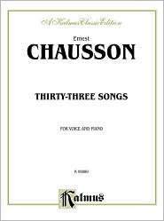 Thirty-Three Songs: French Language Edition - Ernest Chausson