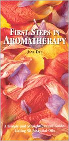 First Steps In Aromatherapy - Jane Dye