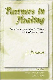 Partners in Healing: Bringing Compassion to People with Illness or Loss: A Handbook - Beverly Anne Musgrave (Editor), John R. Bickle (Editor)