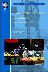 Development Finance Institutions: Measuring Their Subsidy - Mark Schreiner, Jacob Yaron, Myilibrary