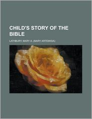Child's Story of the Bible - Mary A. Lathbury