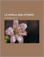 Le Horla And Others - Guy de Maupassant