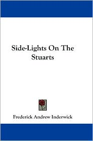 Side-Lights on the Stuarts - Frederick Andrew Inderwick