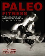 Paleo Fitness: A Primal Training and Nutrition Program to Get Lean, Strong and Healthy - Brett Stewart, Darryl Edwards, Jason Warner