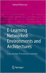 E-Learning Networked Environments and Architectures: A Knowledge Processing Perspective - Samuel Pierre (Editor)