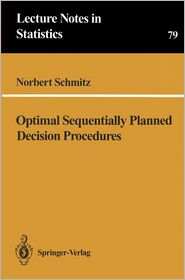 Optimal Sequentially Planned Decision Procedures - Norbert Schmitz, Gunter Duscha, Josef Lubbert, Thomas Meyerthole, Ingram Olkin (Editor), J. Gani (Editor), Stephen E. Fienberg (