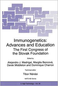 Immunogenetics: Advances and Education: The First Congress of the Slovak Foundation - J.A. Madrigal (Editor), Derek Middleton (Editor), Margita Bencova (Editor), Dominique Charron (Editor), Adapted by Tibor Nanasi