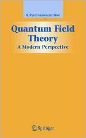 Quantum Field Theory: A Modern Perspective - V.P. Nair
