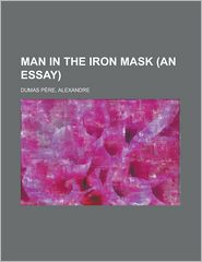 Man in the Iron Mask (An Essay) - Alexandre Dumas