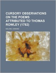 Cursory Observations on the Poems Attributed to Thomas Rowley (1782) - Edmond Malone