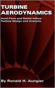 Turbine Aerodynamics: Axial-Flow and Radial-Inflow Turbine Design and Analysis - Ronald H. Aungier
