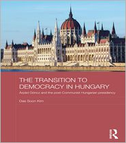 The Transition to Democracy in Hungary: Arpad Goncz and the Post-Communist Hungarian Presidency - Dae Soon Kim