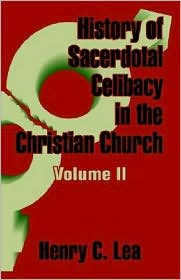 History Of Sacerdotal Celibacy In The Christian Church (Volume Ii) - Henry C. Lea