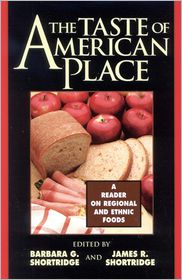 The Taste of American Place: A Reader on Regional and Ethnic Foods - Barbara G. Shortridge (Editor), James R. Shortridge (Editor), Contribution by Gaye Tuchman, Contribution by Wilbur Zelinsky, Con