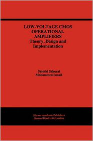Low-Voltage CMOS Operational Amplifiers: Theory, Design and Implementation - Satoshi Sakurai, Mohammed Ismail