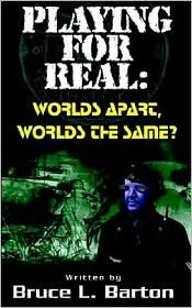 Playing for Real: Worlds Apart ... Worlds the Same - Bruce L. Barton