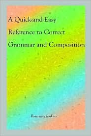 A Quick-And-Easy Reference To Correct Grammar And Composition - Rosemary Jenkins