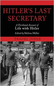 Hitler's Last Secretary: A Firsthand Account of Life with Hitler - Traudl Junge, Melissa Muller (Editor)