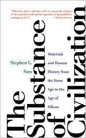 The Substance of Civilization: Materials and Human History from the Stone Age to the Age of Silicon - Stephen L. Sass