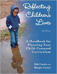 Reflecting Children's Lives: A Handbook for Planning Your Child-Centered Curriculum - Deb Curtis, Margie Carter