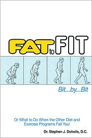 Fat to Fit Bit by Bit: Or What to Do When the Other Diet and Exercise Programs Fail You! - Stephen J. Doholis