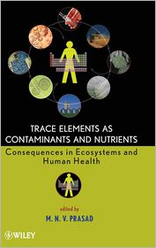 Trace Elements as Contaminants and Nutrients: Consequences in Ecosystems and Human Health - M.N.V. Prasad