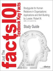 Studyguide for Human Relations in Organizations: Applications and Skill Building by Lussier, Robert N., ISBN 9780073381534