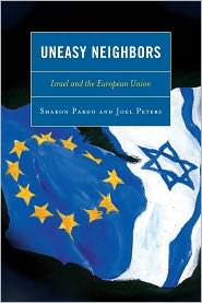 Uneasy Neighbors: Israel and the European Union - Sharon Pardo, Joel Peters